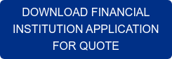 DOWNLOAD FINANCIAL  INSTITUTION APPLICATION  FOR QUOTE